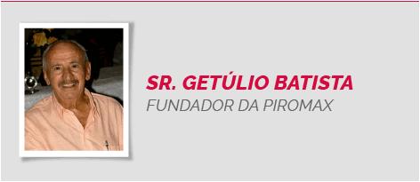 Senhor Getulio - Fundador da Piromax